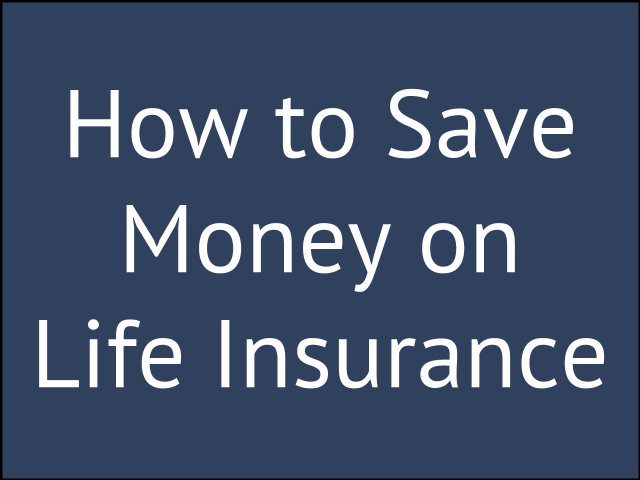How to Save Money on Life Insurance Premiums