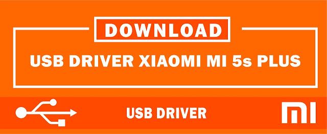 Download USB Driver Xiaomi Mi 5s Plus for Windows 32bit & 64bit