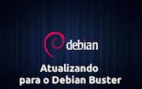 Atualizando para o Debian Buster  -  Dicas Linux e Windows
