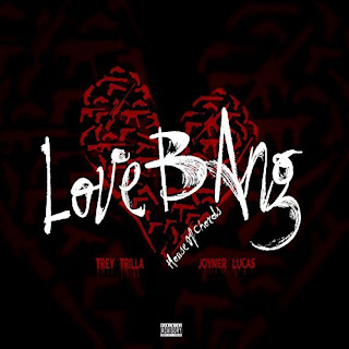 Trey Trilla Ft. Joyner Lucas – Love Bang [Audio] (@notorioustr3y)