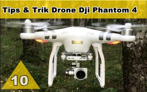 Tips dan Trik Drone Dji Phantom 4