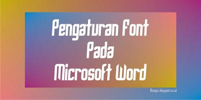 Pengaturan Font Pada Microsoft Word