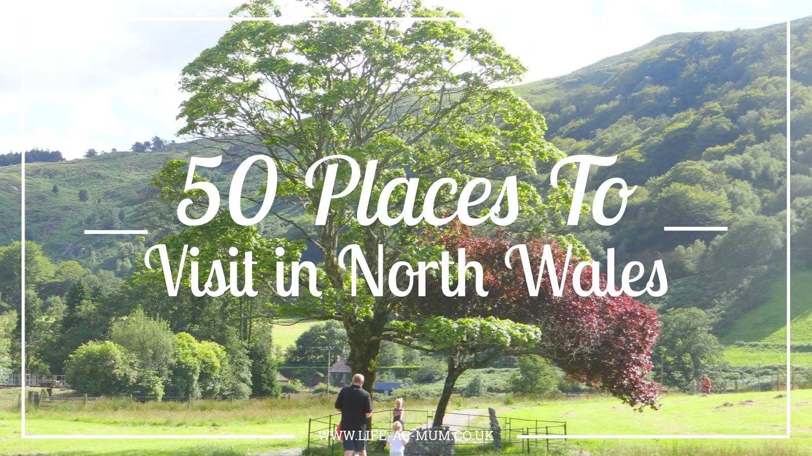 50 Places To Visit In North Wales Life As Mum Uk Family Lifestyle Blog