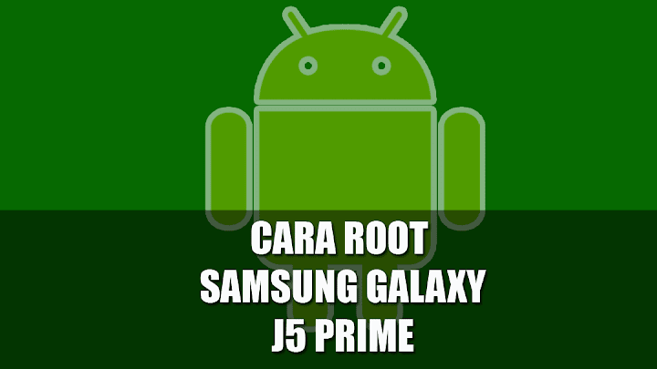 Cara Terbaru dan Termudah Root dan Pasang TWRP Samsung Galaxy J5 Prime