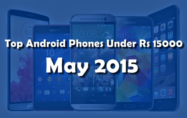 Top 5 Android Phones under rs 15000 for the Month of May.