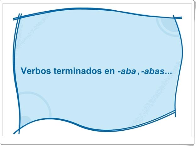 """""""Verbos terminados en -aba, -abas..."""" (Actividad interactiva de ortografía de Primaria)"""