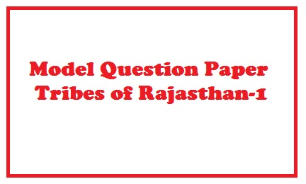 Questions for RAS mains Exam Tribes of Rajasthan