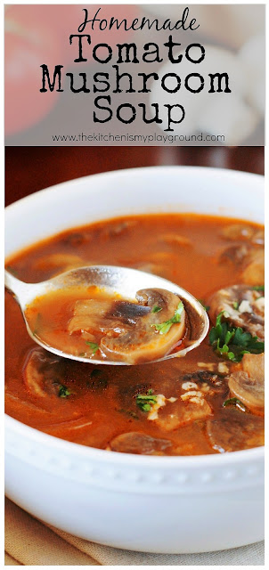 Homemade Tomato-Mushroom Soup ~ loaded with fresh mushrooms & rich delicious flavor! #tomatosoup #homemadesoup #souprecipes #homemadetomatosoup #comfortfood #thekitchenismyplayground  www.thekitchenismyplayground.com