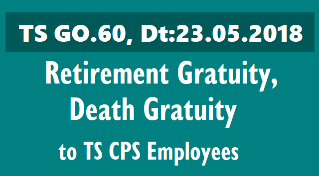 ts go.60 retirement gratuity and death gratuity to ts cps employees,retirement gratuity and death gratuity to telangana employees,retirement gratuity to ts cps employees,death gratuity to ts cps employees