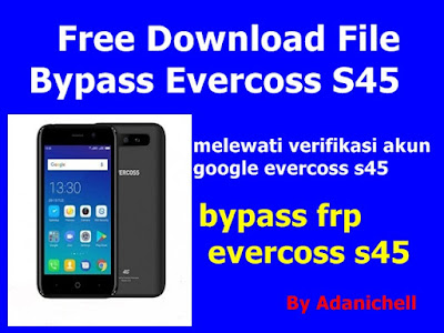 Free Download File Bypass Evercoss S45