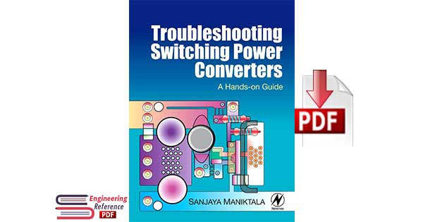 Troubleshooting Switching Power Converters: A Hands-on Guide 1st Edition by Sanjaya Maniktala