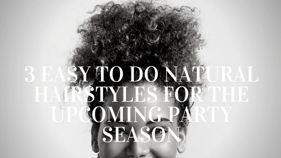 3 Easy To Do Natural Hairstyles For The Upcoming Party Season