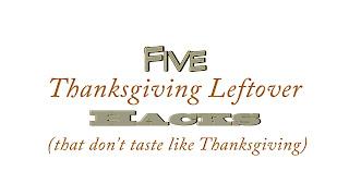 5 Thanksgiving Leftover Hacks