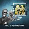 Ema Ft. Osinachi Nwachukwu – You No Dey Use Me Play