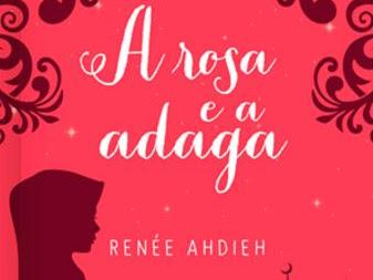 Resenha #377 - A Rosa e a Adaga - Renée Ahdieh - Globo Alt