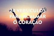 24 VERSÍCULOS PARA ACALMAR O CORAÇÃO