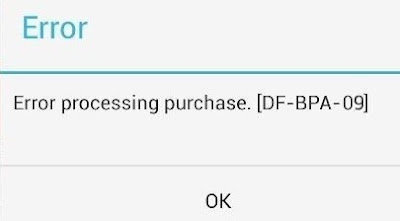 Google Play Store Error DF-BPA-09 'Error Processing Purchase