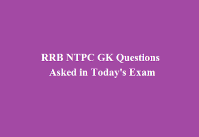RRB NTPC GK Questions Asked in Today Exam
