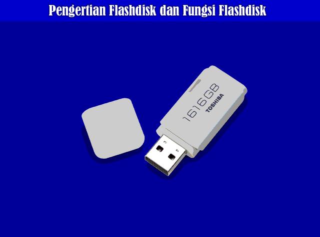 Pengertian Flashdisk, Fungsi Flashdisk, dan Cara Kerja Flashdisk