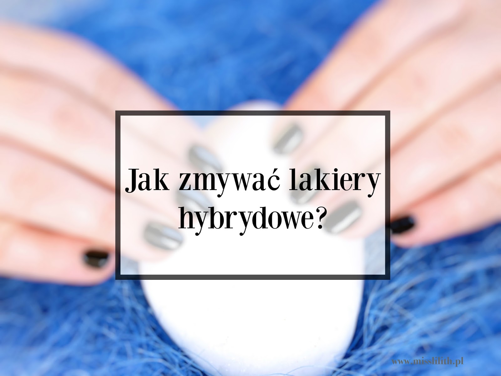 Jak zdejmować lakier hybrydowy?