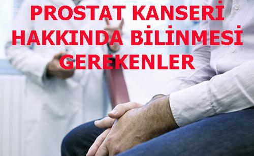 PROSTAT KANSERİ HAKKINDA BİLİNMESİ GEREKENLER