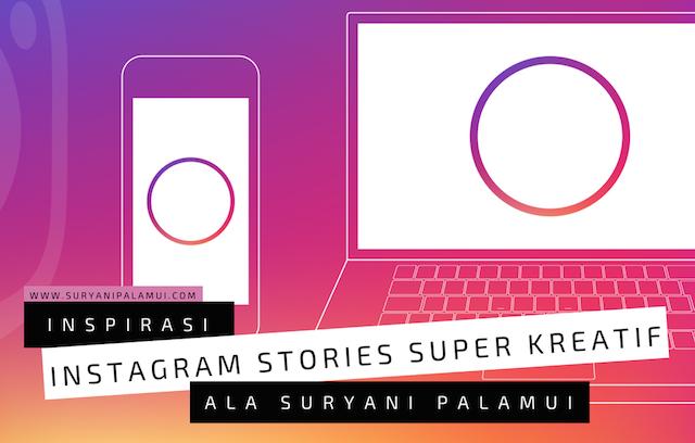 Inspirasi Instagram Stories Super Kreatif Ala Suryani Palamui Yanikmatilah Saja