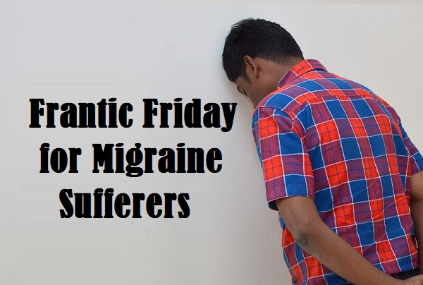 Frantic Friday for Migraine Sufferers