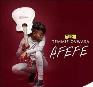 Temmie Ovwasa (YBNL Princess) – Afefe.mp3