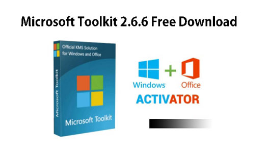 Microsoft Toolkit 2.6.6 Download Activator Windows and Office 100% Working