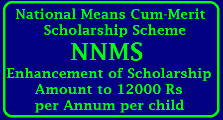 NNMS -Enhancement of Scholarship Amount to 12000 Rs per year per child/2018/05/nnms-enhancement-of-scholarship-amount-to-12000-per-annum-per-child.html