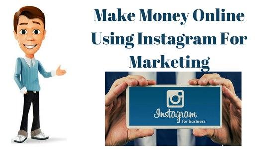 Make Money Online Using Instagram For Marketing