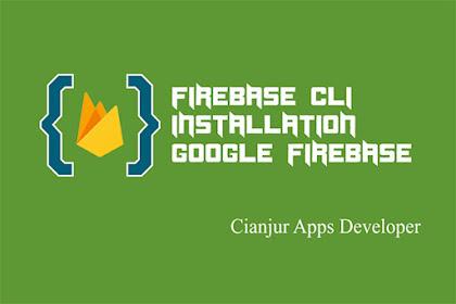 Belajar Cara Menginstall Firebase CLI dengan NodeJS