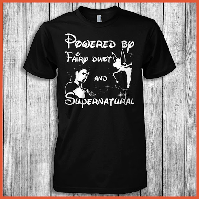 Powered By Fairy Dust And Supernatural Shirt