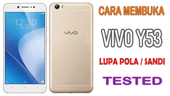 Cara Membuka VIVO Y53 Lupa Pola / Sandi [Tested]