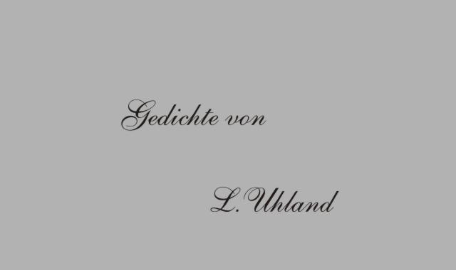 Gedichte Und Zitate Für Alle L Uhland Gedichte