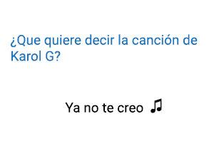 Significado de la canción Ya No Te Creo  Karol G.