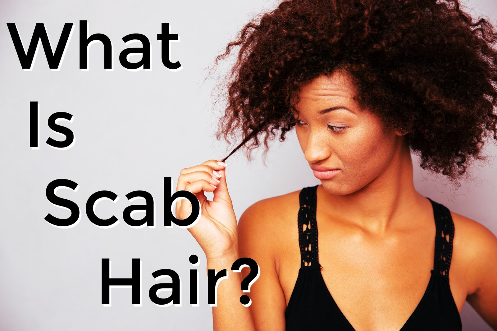 What Is Scab Hair? Natural Hair Term You Need To Know. There are several terms that new naturals are unfamiliar with and scab hair is one you need to know.