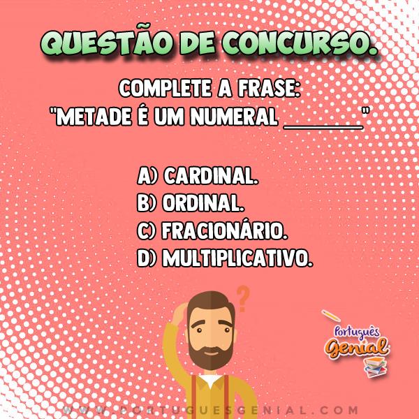"""Complete a frase: """"Metade é um numeral ______"""""""