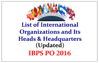 List of International Organizations and Its Heads & Headquarters (Updated) for IBPS PO 2016
