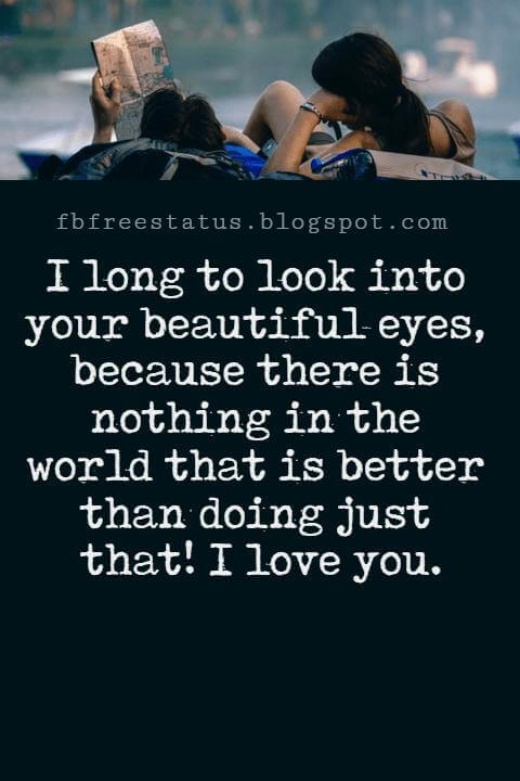 Love Text Messages, I long to look into your beautiful eyes, because there is nothing in the world that is better than doing just that! I love you.
