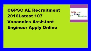 CGPSC AE Recruitment 2016Latest 107 Vacancies Assistant Engineer Apply Online