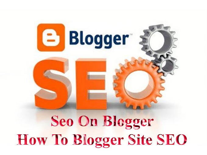Seo On Blogger | How To Blogger Site SEO