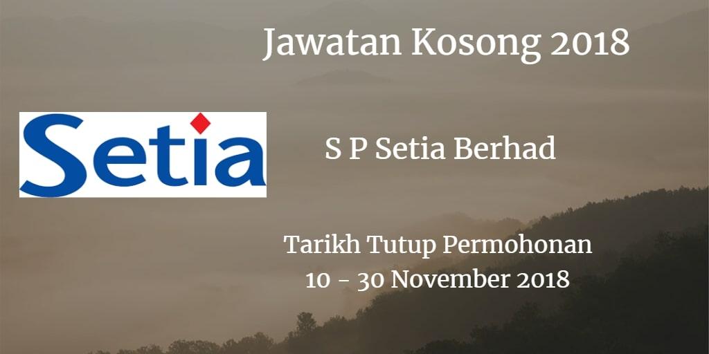Jawatan Kosong S P Setia Berhad 10 - 30 November 2018