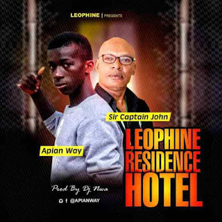 [New Music] Apian Way Ft. Sir Captain John – Leophine Resident Hotel
