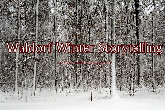Waldorf Storytelling in the Winter