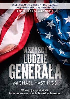 Wszyscy ludzie generała. Szalona i przerażająca opowieść o tym, jak wygląda amerykańska wojna w Afganistanie - Michael Hastings