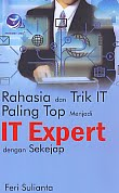Judul Buku : Rahasia dan Trik IT Paling Top Menjadi IT Expert dengan Sekejap Pengarang : Feri Sulianta Penerbit : ANDI