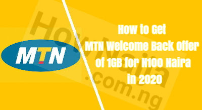 How to Get MTN Welcome Back Offer of 1GB for N100 Naira in 2020