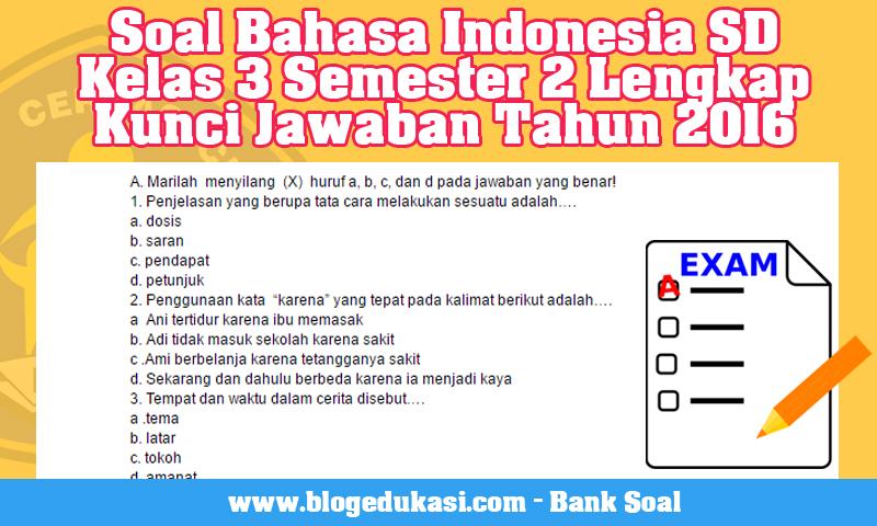 Contoh Soal Bahasa Indonesia SD Kelas 3 Semester 2 Lengkap Kunci Jawaban Tahun 2016