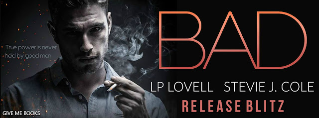 [New Release] BAD by Stevie J Cole & LP Lovell @steviejcole @Authorlplovell @GiveMeBooksBlog #Review